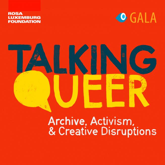 Talking Queer: Archives, Activism, and Creative Disruptions / Papo Estranho: Arquivos, Ativismo, e Disrupções Criativas